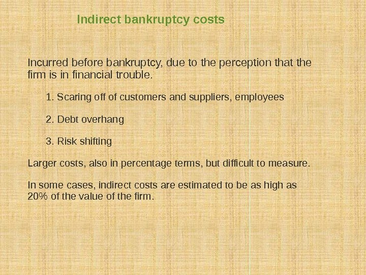 Incurred before bankruptcy, due to the perception that the firm is in financial trouble.