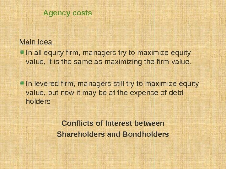 Agency costs Main Idea: In all equity firm, managers try to maximize equity value,