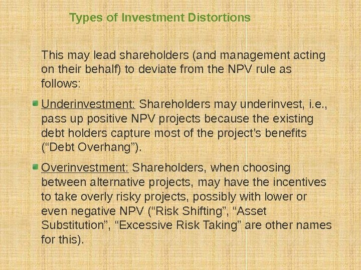 Types of Investment Distortions This may lead shareholders (and management acting on their behalf)