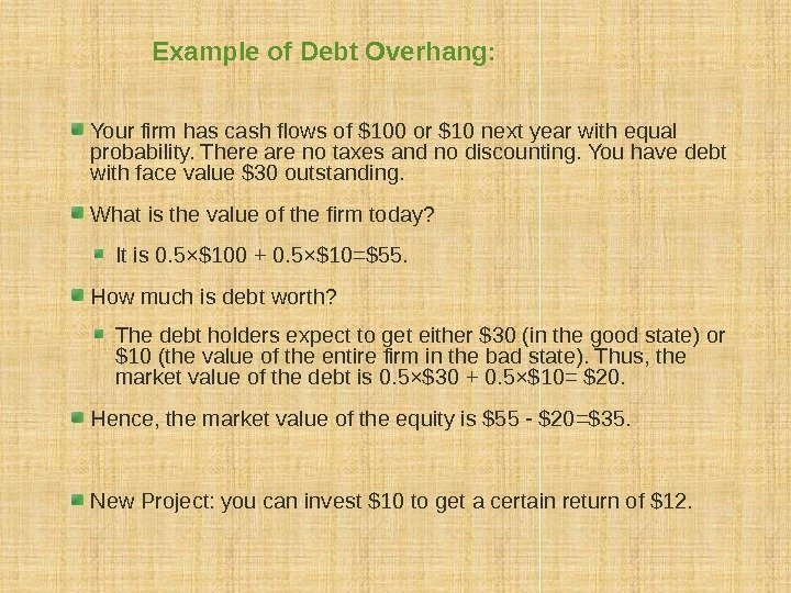 Example of Debt Overhang: Your firm has cash flows of $100 or $10 next