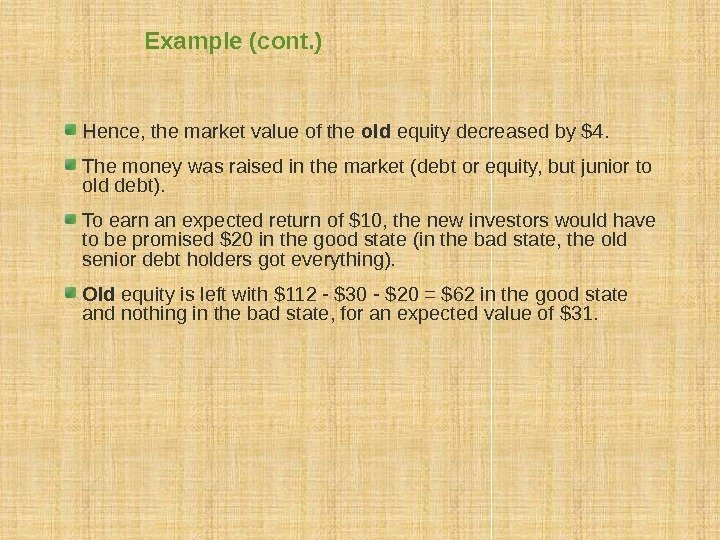 Example (cont. ) Hence, the market value of the old equity decreased by $4.