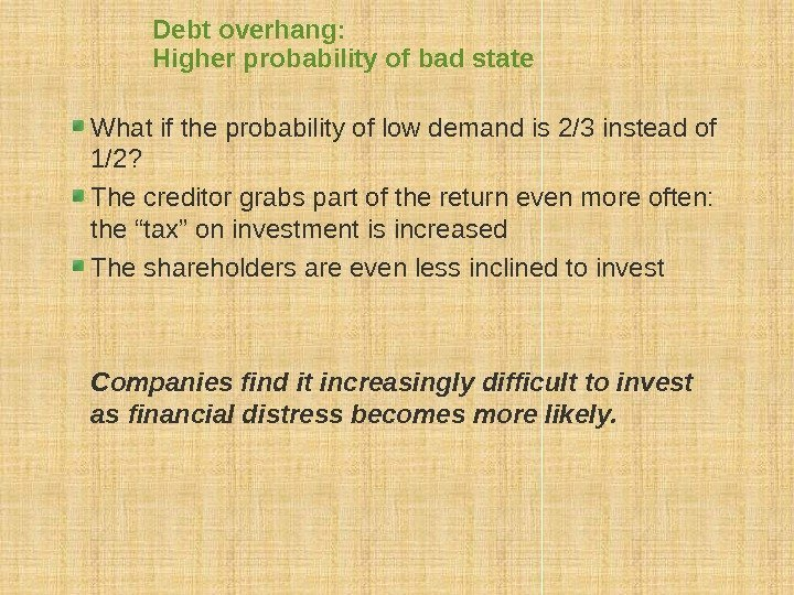 Debt overhang:  Higher probability of bad state What if the probability of low