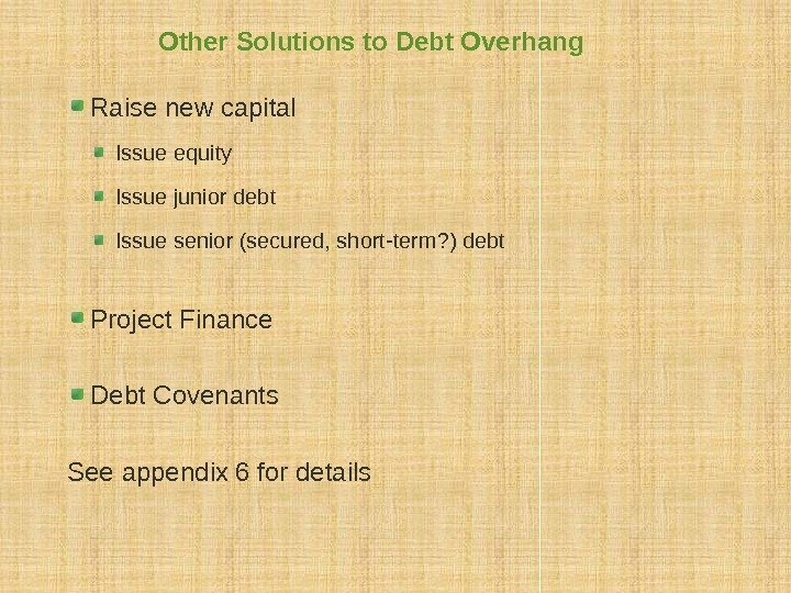 Other Solutions to Debt Overhang Raise new capital Issue equity Issue junior debt Issue