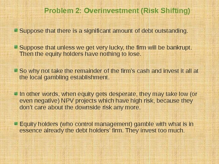Problem 2: Overinvestment (Risk Shifting) Suppose that there is a significant amount of debt