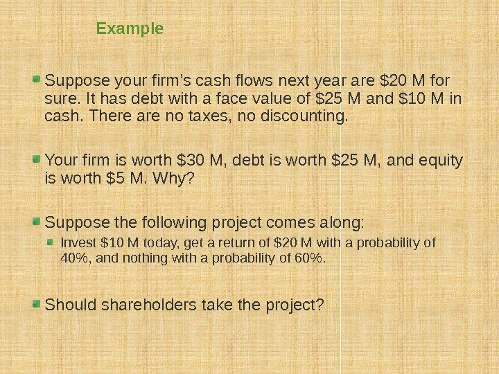 Example Suppose your firm's cash flows next year are $20 M for sure. It