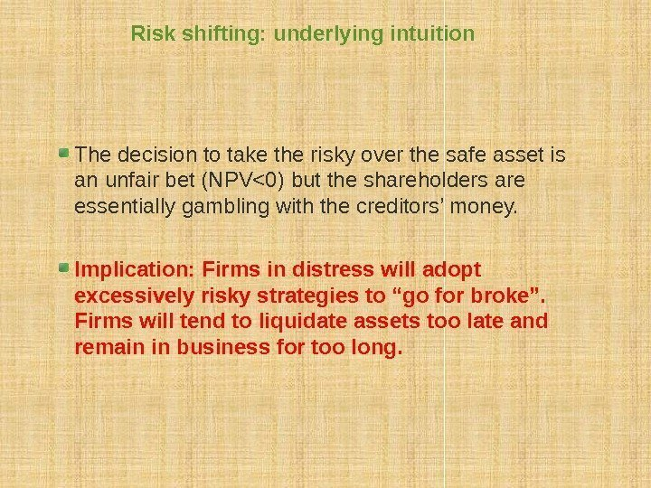 Risk shifting: underlying intuition The decision to take the risky over the safe asset