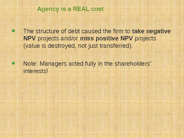 Agency is a REAL cost The structure of debt caused the firm to take