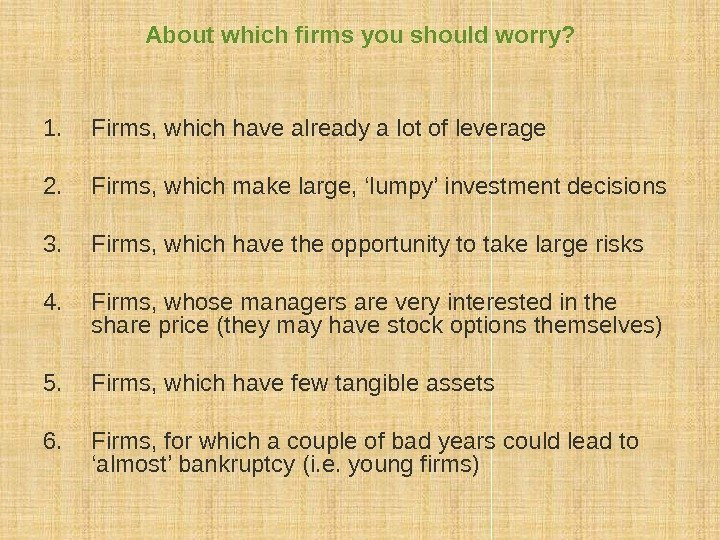 About which firms you should worry? 1. Firms, which have already a lot of