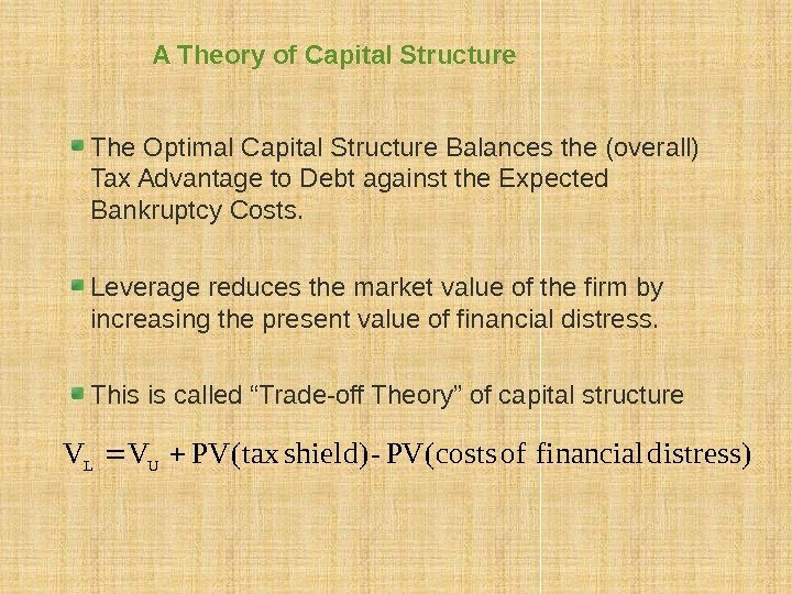 A Theory of Capital Structure The Optimal Capital Structure Balances the (overall) Tax Advantage