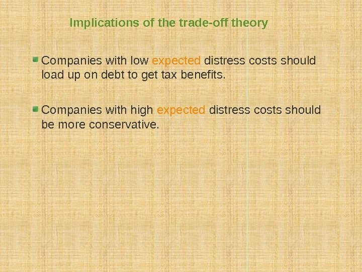 Implications of the trade-off theory Companies with low expected distress costs should load up