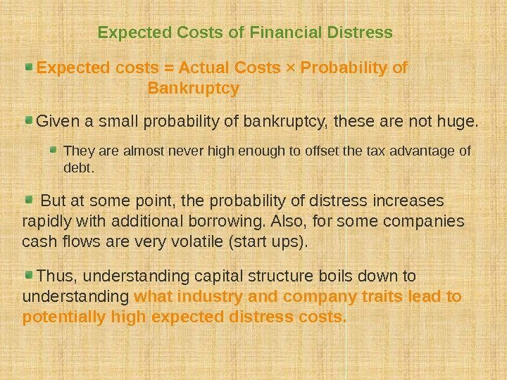 Expected Costs of Financial Distress Expected costs = Actual Costs × Probability of