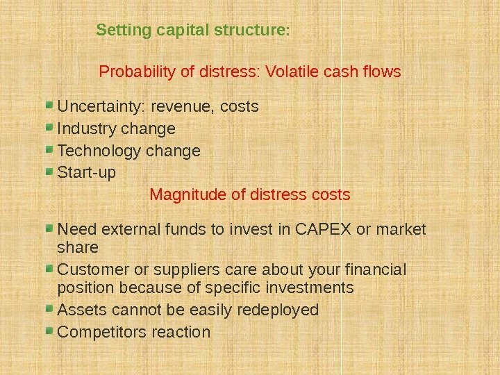 Probability of distress: Volatile cash flows Uncertainty: revenue, costs Industry change Technology change Start-up