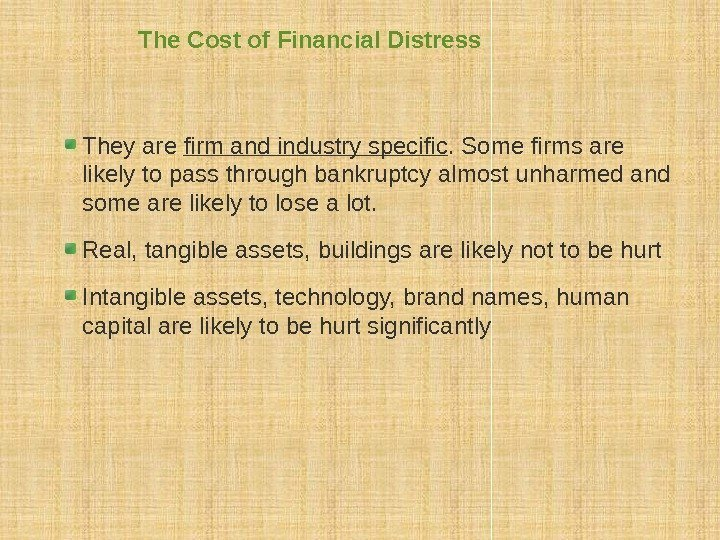 The Cost of Financial Distress They are firm and industry specific. Some firms are