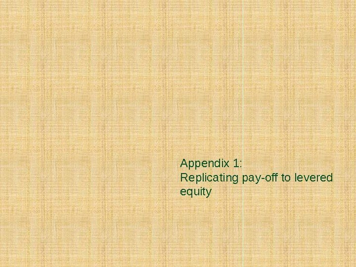 Appendix 1: Replicating pay-off to levered equity