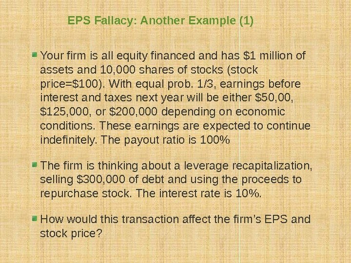 EPS Fallacy: Another Example (1) Your firm is all equity financed and has $1