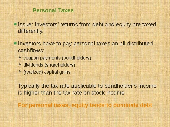 Personal Taxes Issue: Investors' returns from debt and equity are taxed differently. Investors have