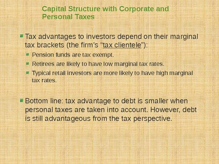 Capital Structure with Corporate and Personal Taxes Tax advantages to investors depend on their