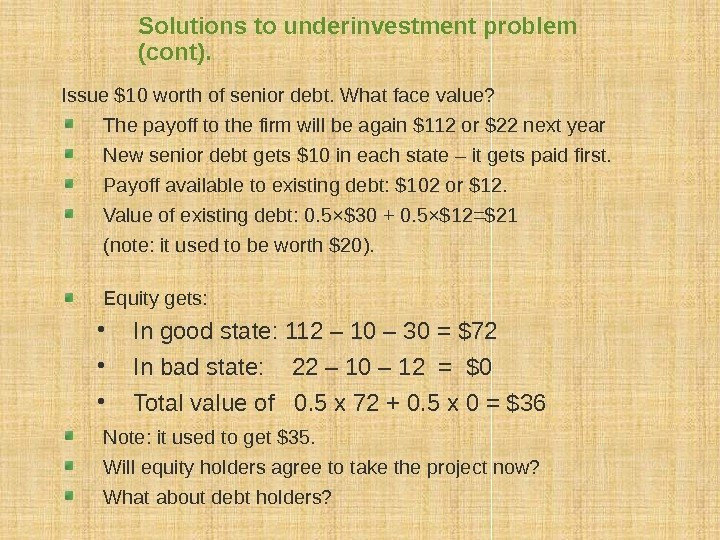 Solutions to underinvestment problem (cont). Issue $10 worth of senior debt. What face value?