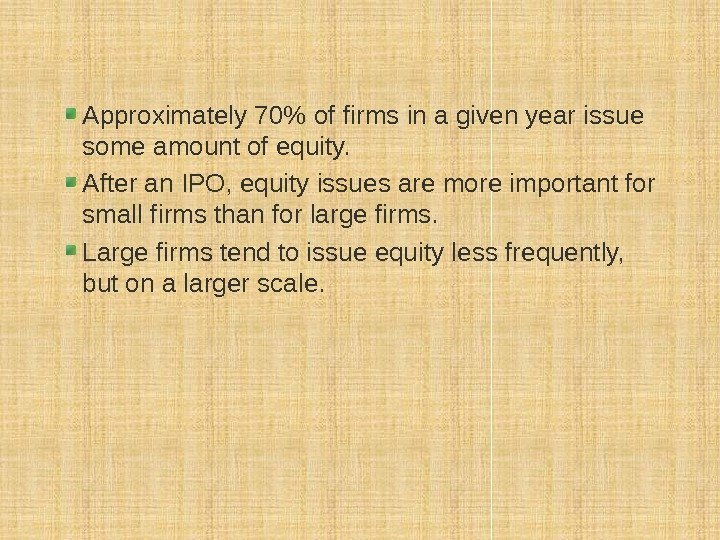 Approximately 70 of firms in a given year issue some amount of equity.