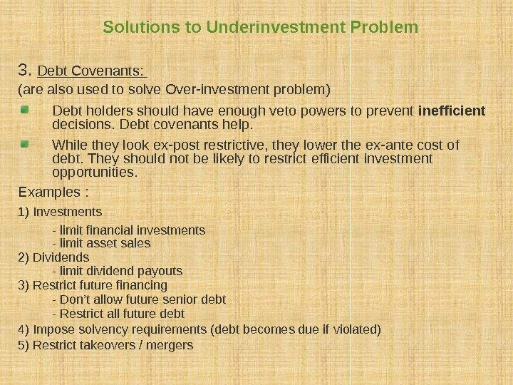 Solutions to Underinvestment Problem 3.  Debt Covenants:  (are also used to solve