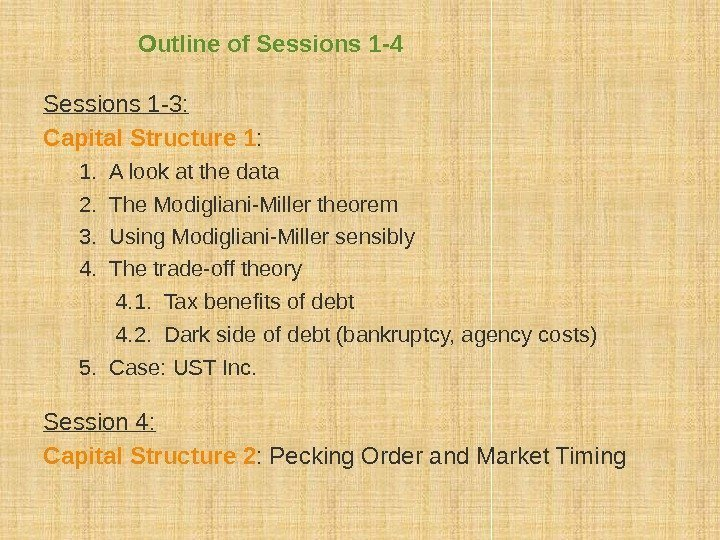 Outline of Sessions 1 -4 Sessions 1 -3: Capital Structure 1 : 1. A