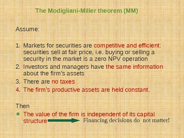 The Modigliani-Miller theorem (MM) Assume: 1. Markets for securities are competitive and efficient :