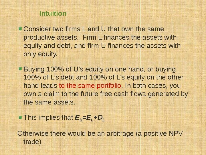 Intuition Consider two firms L and U that own the same productive assets.