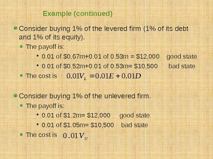 Example (continued) Consider buying 1 of the levered firm (1 of its debt and