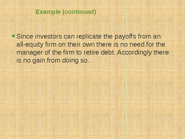 Example (continued) Since investors can replicate the payoffs from an all-equity firm on their