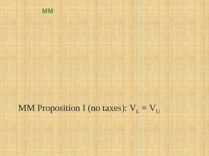 MM MM Theorem was originally stated for debt and equity But it applies to