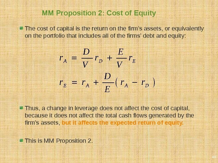 MM Proposition 2: Cost of Equity The cost of capital is the return on