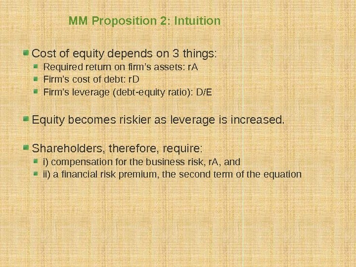 MM Proposition 2: Intuition Cost of equity depends on 3 things: Required return on