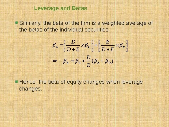 Leverage and Betas Similarly, the beta of the firm is a weighted average of
