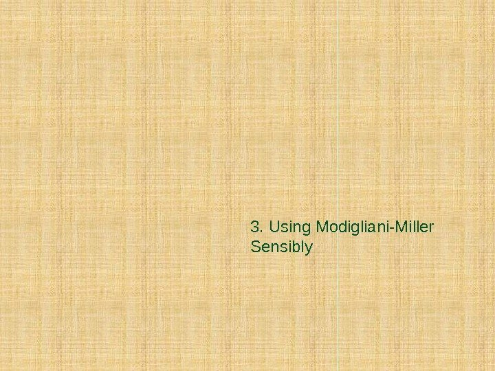 3. Using Modigliani-Miller Sensibly