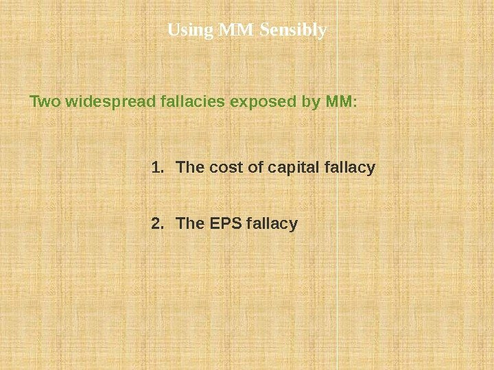Two widespread fallacies exposed by MM:  1. The cost of capital fallacy 2.