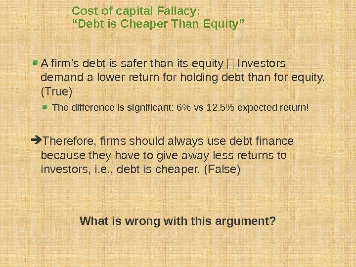 "Cost of capital Fallacy: ""Debt is Cheaper Than Equity"" A firm's debt is safer"