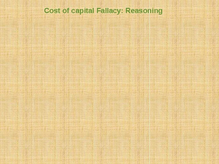 "Cost of capital Fallacy: Reasoning This reasoning ignores the ""hidden"" cost of debt: Raising"