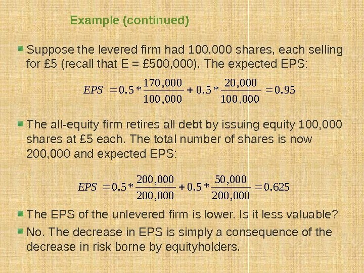 Example (continued) Suppose the levered firm had 100, 000 shares, each selling for £