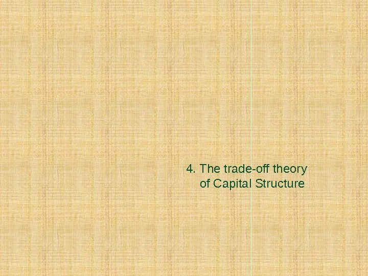 4. The trade-off theory of Capital Structure