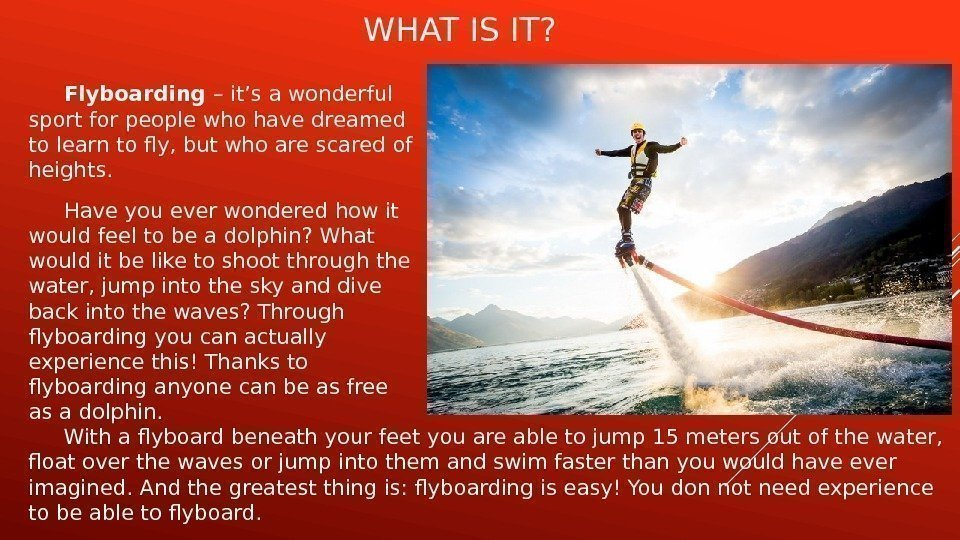 WHAT IS IT? Flyboarding – it's a wonderful sport for people who have dreamed