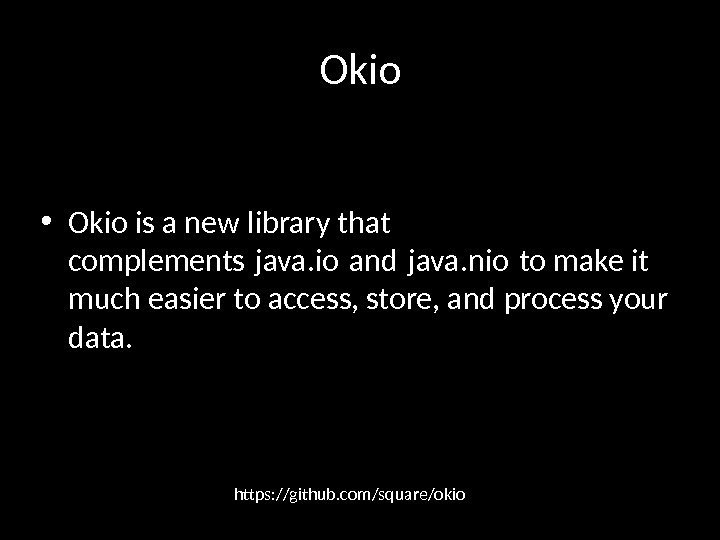 Okio • Okio is a new library that complements java. io and java. nio