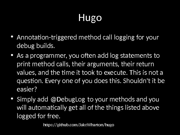 Hugo • Annotation-triggered method call logging for your debug builds.  • As a