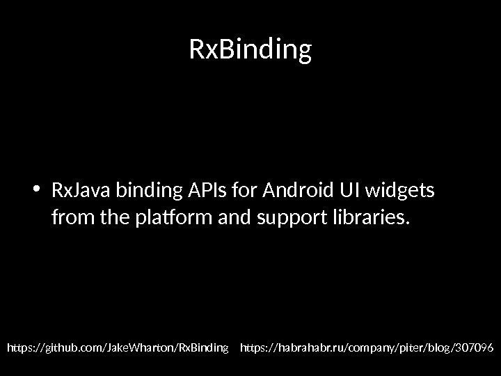 Rx. Binding • Rx. Java binding APIs for Android UI widgets from the platform