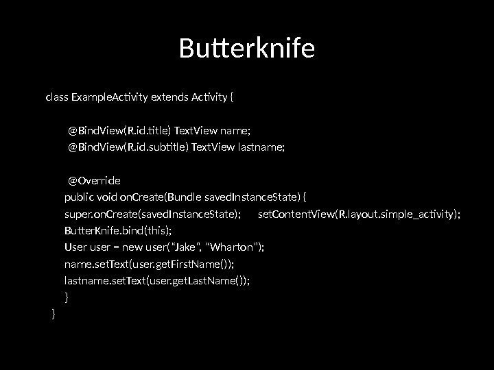 Butterknife class Example. Activity extends Activity {  @Bind. View(R. id. title) Text. View