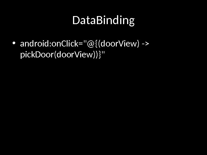 Data. Binding • android: on. Click=@{(door. View) - pick. Door(door. View))}