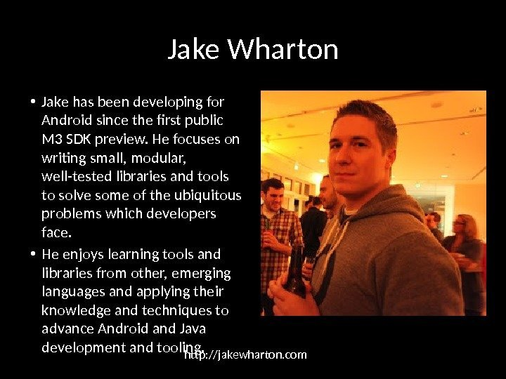 Jake Wharton • Jake has been developing for Android since the first public M