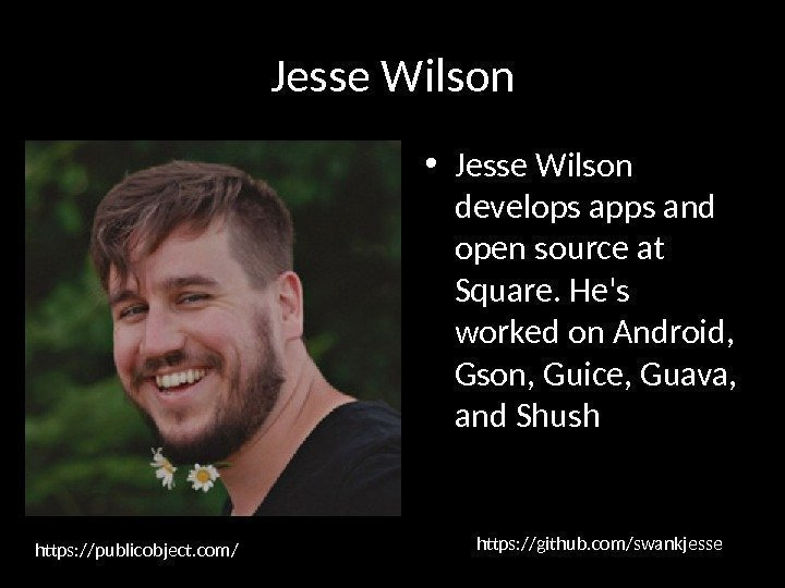Jesse Wilson • Jesse Wilson develops apps and open source at Square. He's worked