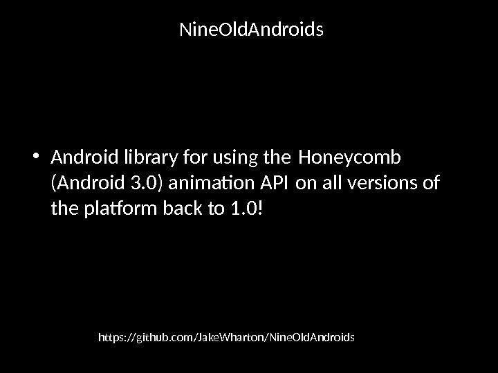 Nine. Old. Androids • Android library for using the Honeycomb (Android 3. 0) animation