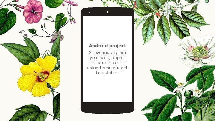 Android project Show and explain your web, app or software projects using these gadget