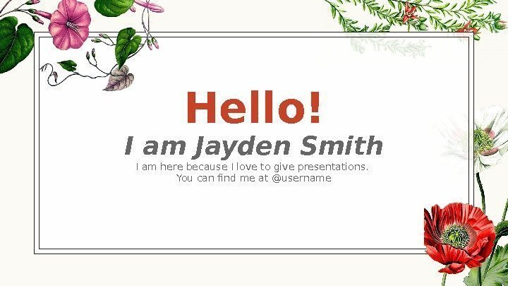 Hello! I am Jayden Smith I am here because I love to give presentations.